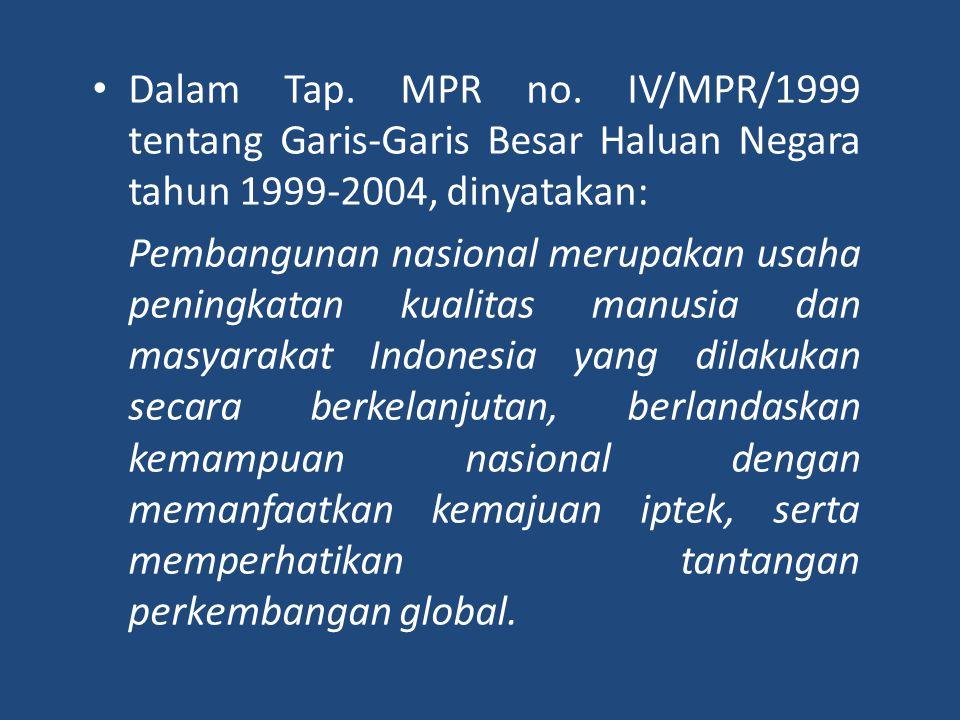 Dalam Tap. MPR no. IV/MPR/1999 tentang Garis-Garis Besar Haluan Negara tahun 1999-2004, dinyatakan: