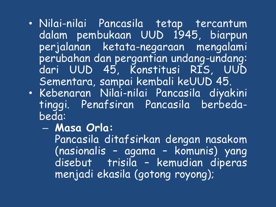 Nilai-nilai Pancasila tetap tercantum dalam pembukaan UUD 1945, biarpun perjalanan ketata-negaraan mengalami perubahan dan pergantian undang-undang: dari UUD 45, Konstitusi RIS, UUD Sementara, sampai kembali keUUD 45.