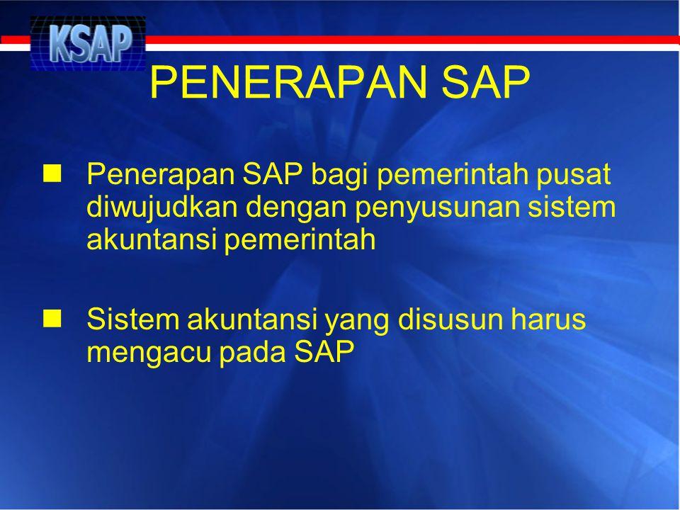 PENERAPAN SAP Penerapan SAP bagi pemerintah pusat diwujudkan dengan penyusunan sistem akuntansi pemerintah.