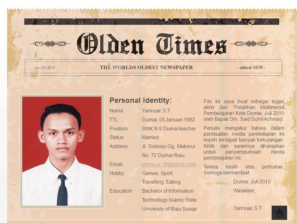 Personal Identity: Name : Yannuar, S.T. TTL : Dumai, 05 Januari 1982. Position : SMK N 9 Dumai teacher.