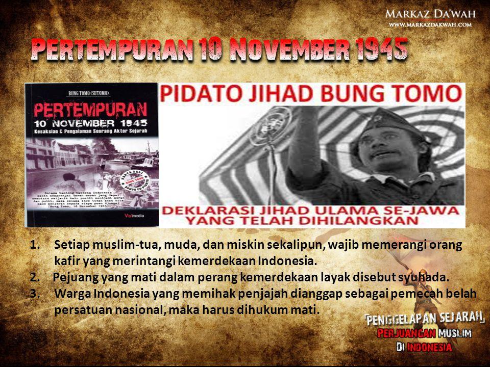 Pertempuran 10 November 1945 Setiap muslim-tua, muda, dan miskin sekalipun, wajib memerangi orang. kafir yang merintangi kemerdekaan Indonesia.