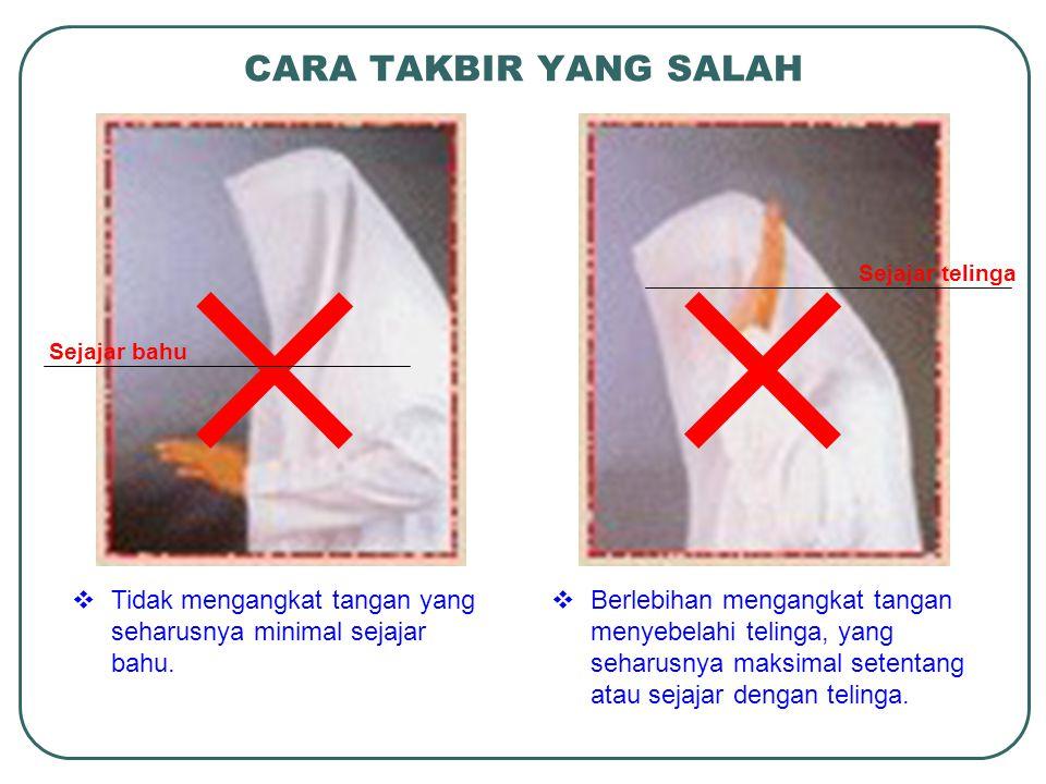 CARA TAKBIR YANG SALAH Sejajar telinga. Sejajar bahu. Tidak mengangkat tangan yang seharusnya minimal sejajar bahu.