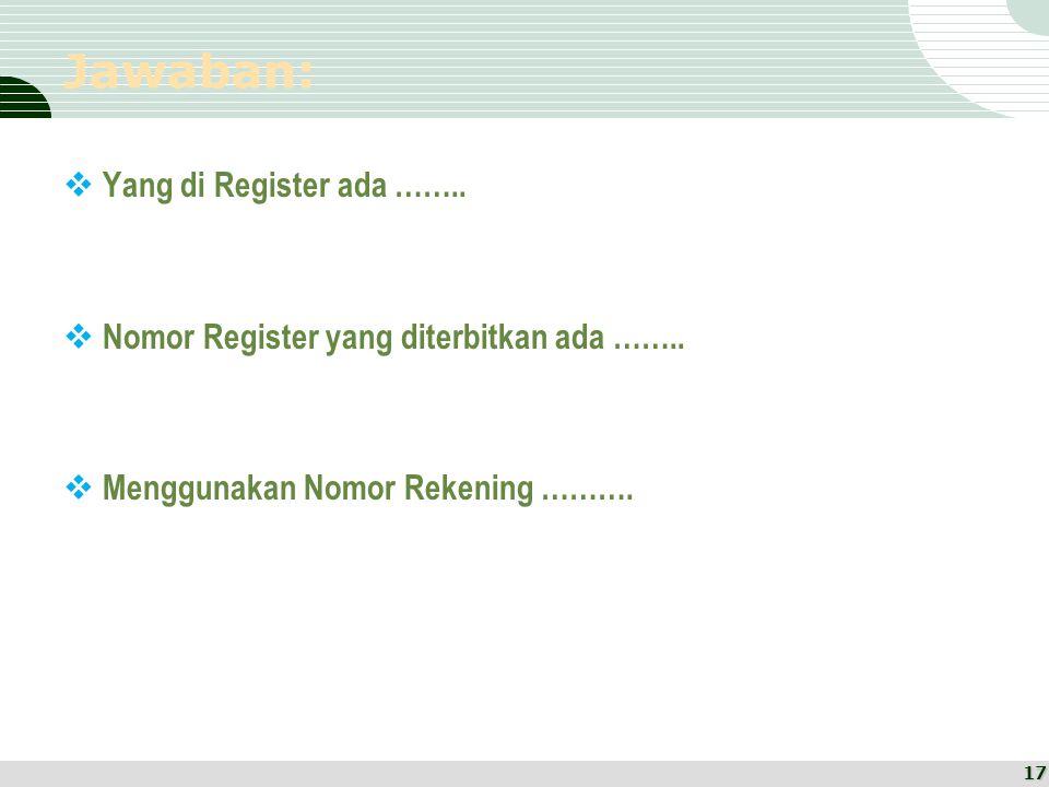 Jawaban: Yang di Register ada ……..