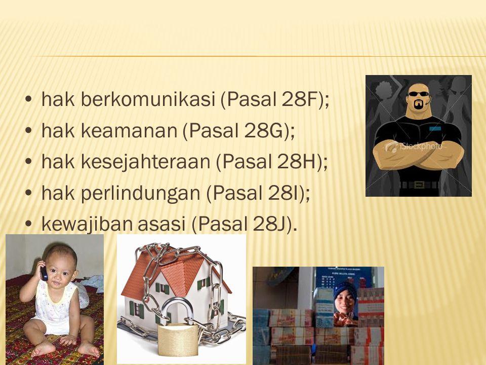 • hak berkomunikasi (Pasal 28F); • hak keamanan (Pasal 28G); • hak kesejahteraan (Pasal 28H); • hak perlindungan (Pasal 28I); • kewajiban asasi (Pasal 28J).