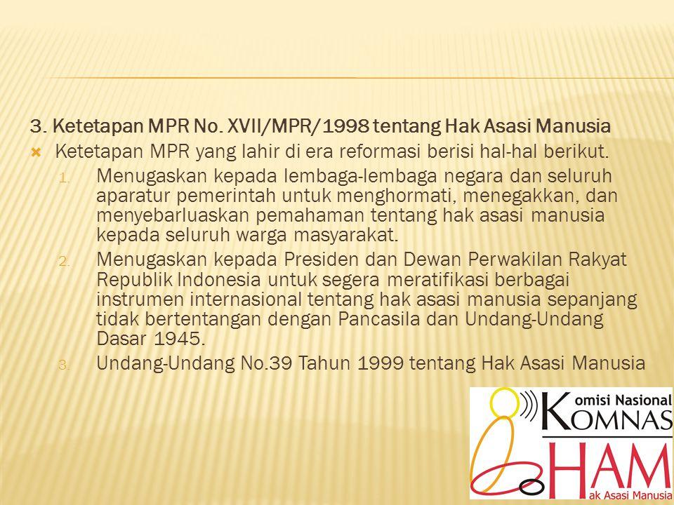 3. Ketetapan MPR No. XVII/MPR/1998 tentang Hak Asasi Manusia