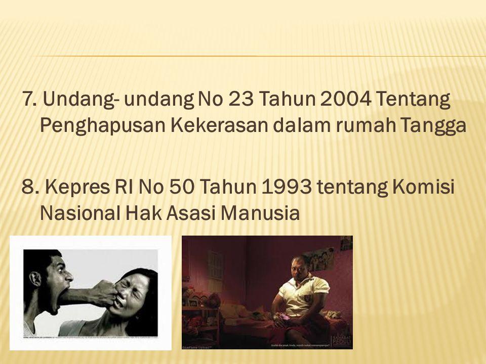 7. Undang- undang No 23 Tahun 2004 Tentang Penghapusan Kekerasan dalam rumah Tangga 8.