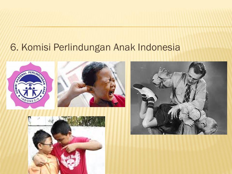 6. Komisi Perlindungan Anak Indonesia