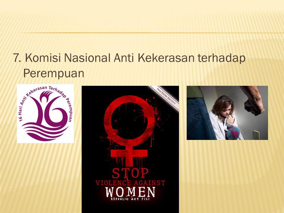 7. Komisi Nasional Anti Kekerasan terhadap Perempuan