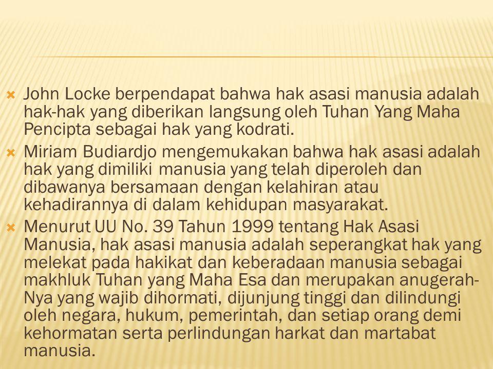 John Locke berpendapat bahwa hak asasi manusia adalah hak-hak yang diberikan langsung oleh Tuhan Yang Maha Pencipta sebagai hak yang kodrati.