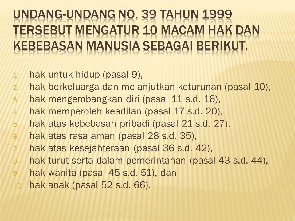 Undang-Undang No. 39 Tahun 1999 tersebut mengatur 10 macam hak dan kebebasan manusia sebagai berikut.