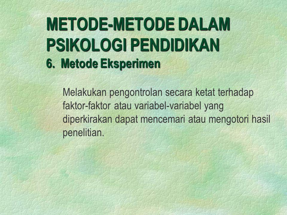 METODE-METODE DALAM PSIKOLOGI PENDIDIKAN 6. Metode Eksperimen