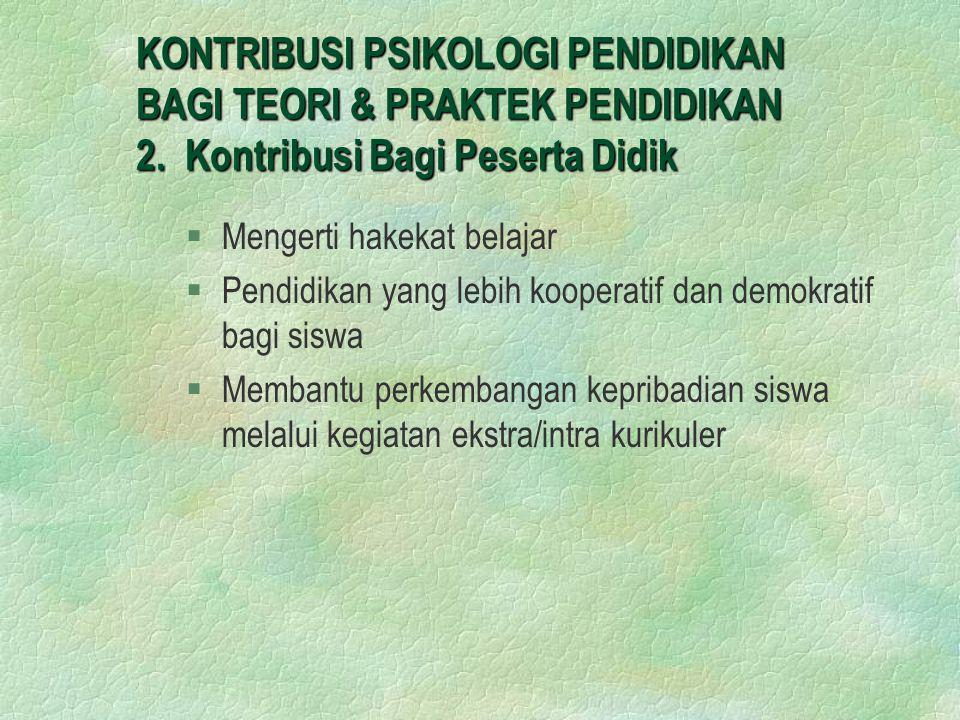 KONTRIBUSI PSIKOLOGI PENDIDIKAN BAGI TEORI & PRAKTEK PENDIDIKAN 2