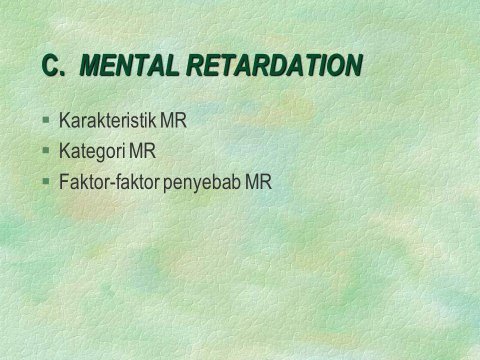 C. MENTAL RETARDATION Karakteristik MR Kategori MR