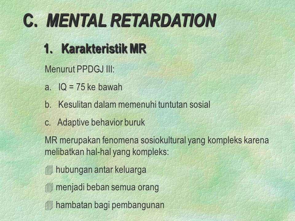 C. MENTAL RETARDATION 1. Karakteristik MR Menurut PPDGJ III: