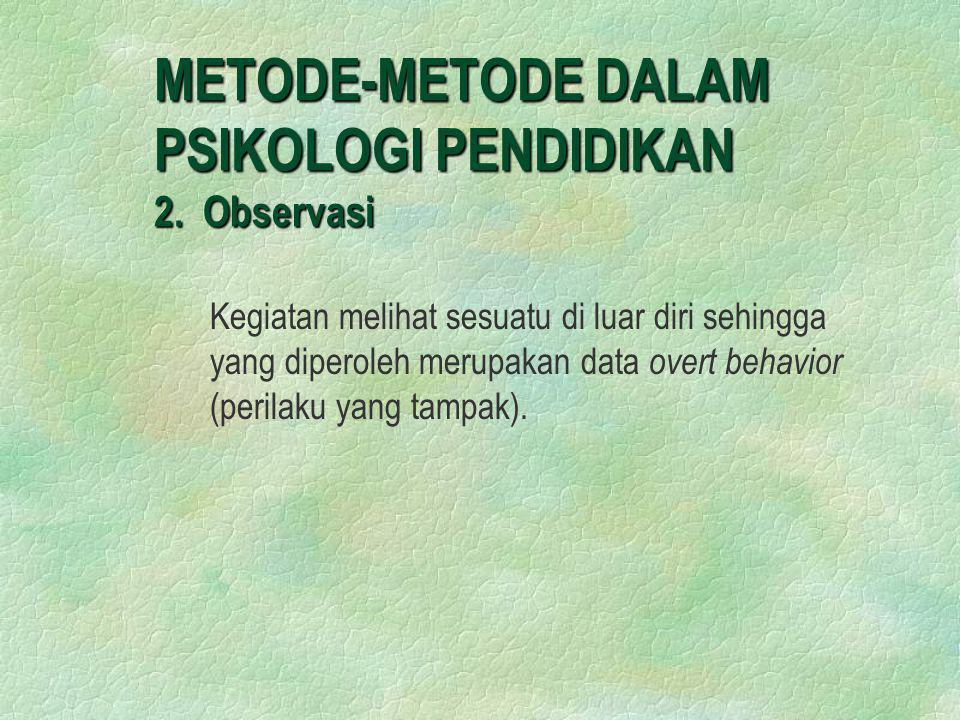 METODE-METODE DALAM PSIKOLOGI PENDIDIKAN 2. Observasi