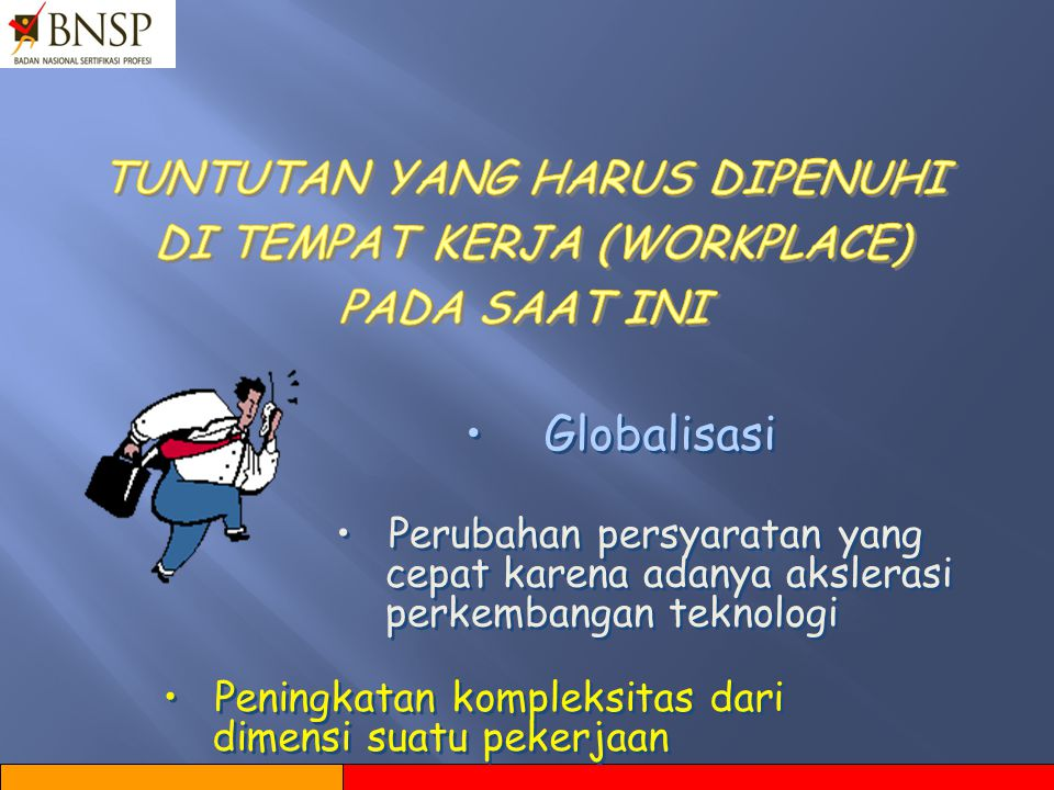 Globalisasi TUNTUTAN YANG HARUS DIPENUHI DI TEMPAT KERJA (WORKPLACE)