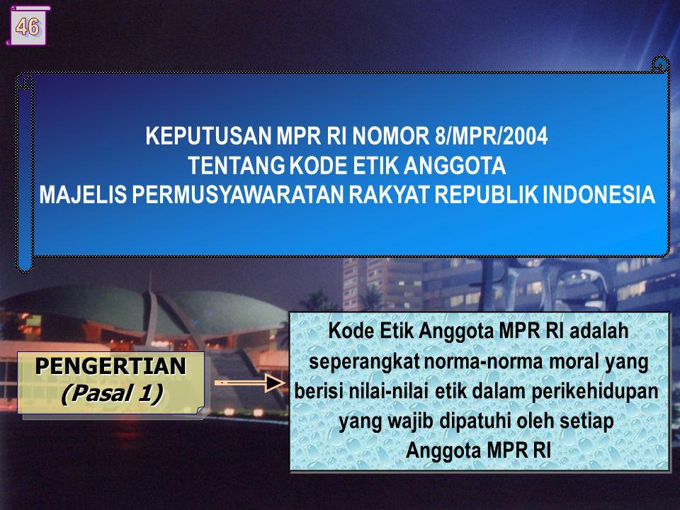 KEPUTUSAN MPR RI NOMOR 8/MPR/2004 TENTANG KODE ETIK ANGGOTA