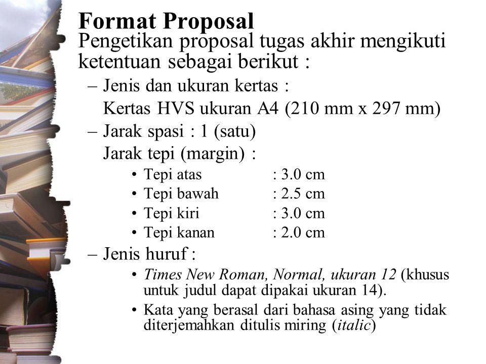 Format Proposal Pengetikan proposal tugas akhir mengikuti ketentuan sebagai berikut : Jenis dan ukuran kertas :