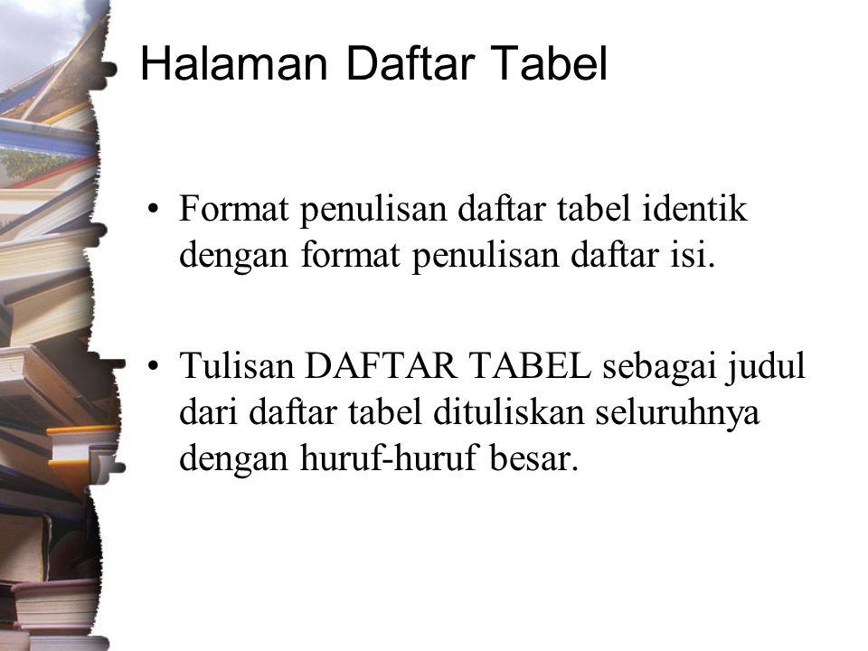 Halaman Daftar Tabel Format penulisan daftar tabel identik dengan format penulisan daftar isi.
