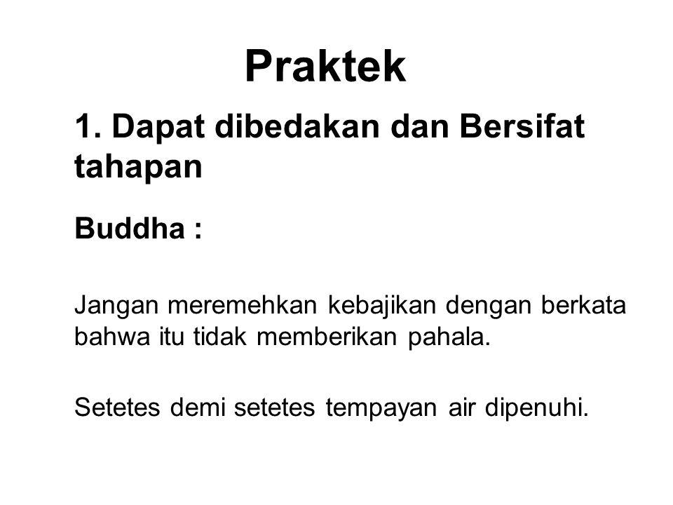 Praktek 1. Dapat dibedakan dan Bersifat tahapan Buddha :