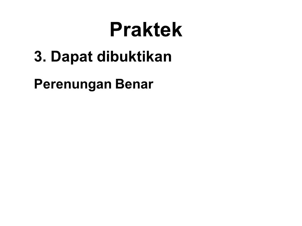 Praktek 3. Dapat dibuktikan Perenungan Benar Be aware of the body.