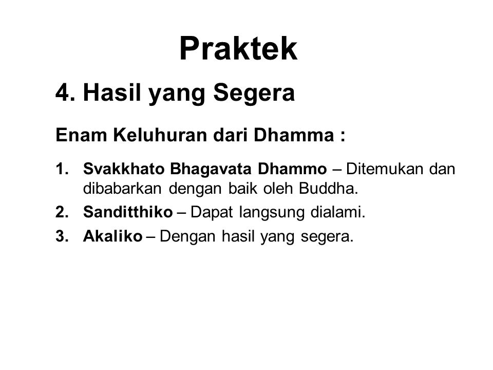 Praktek 4. Hasil yang Segera Enam Keluhuran dari Dhamma :