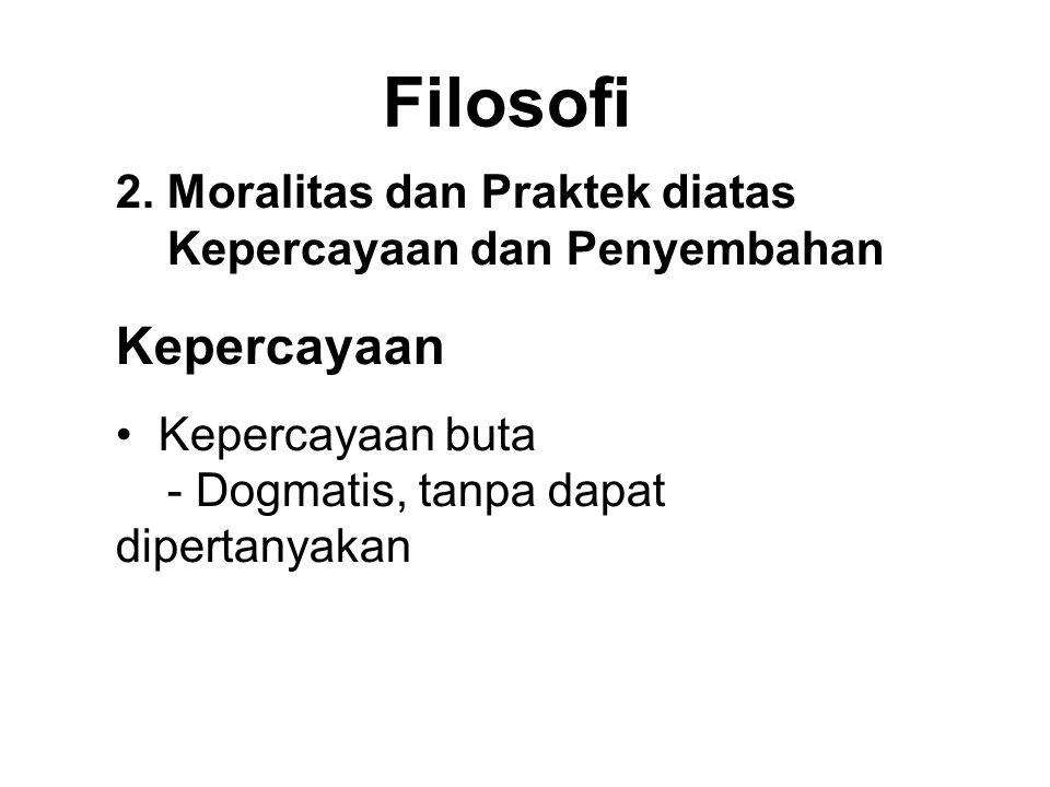Filosofi 2. Moralitas dan Praktek diatas Kepercayaan dan Penyembahan. Kepercayaan.