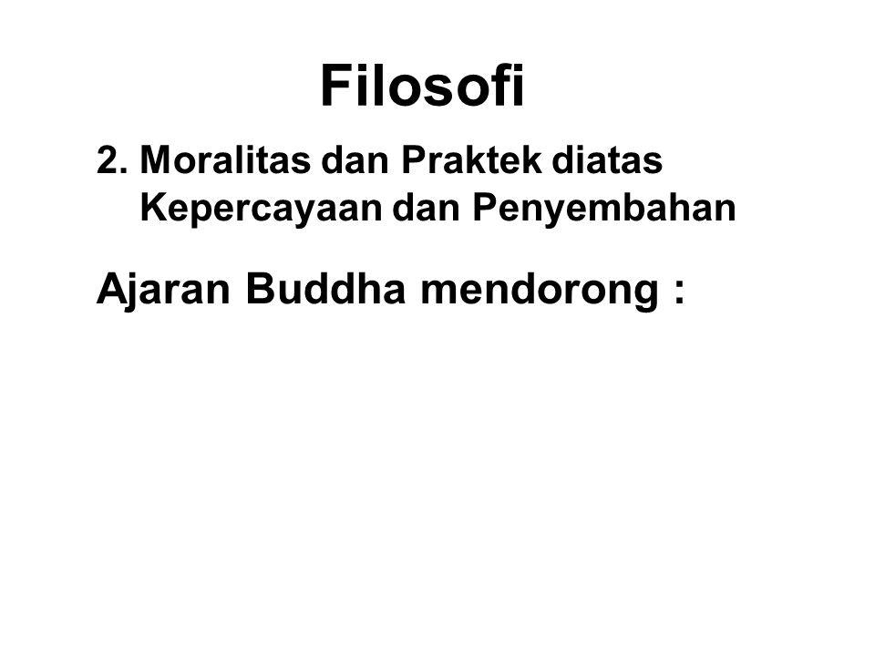 Filosofi Ajaran Buddha mendorong :