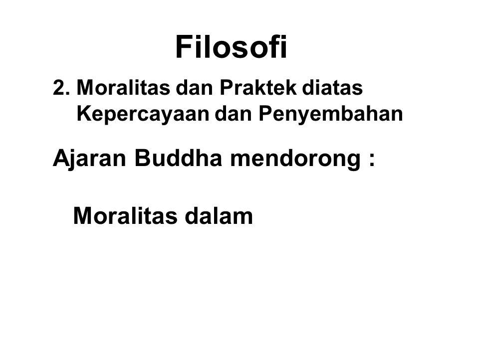 Filosofi Ajaran Buddha mendorong : Moralitas dalam + Wisdom faith