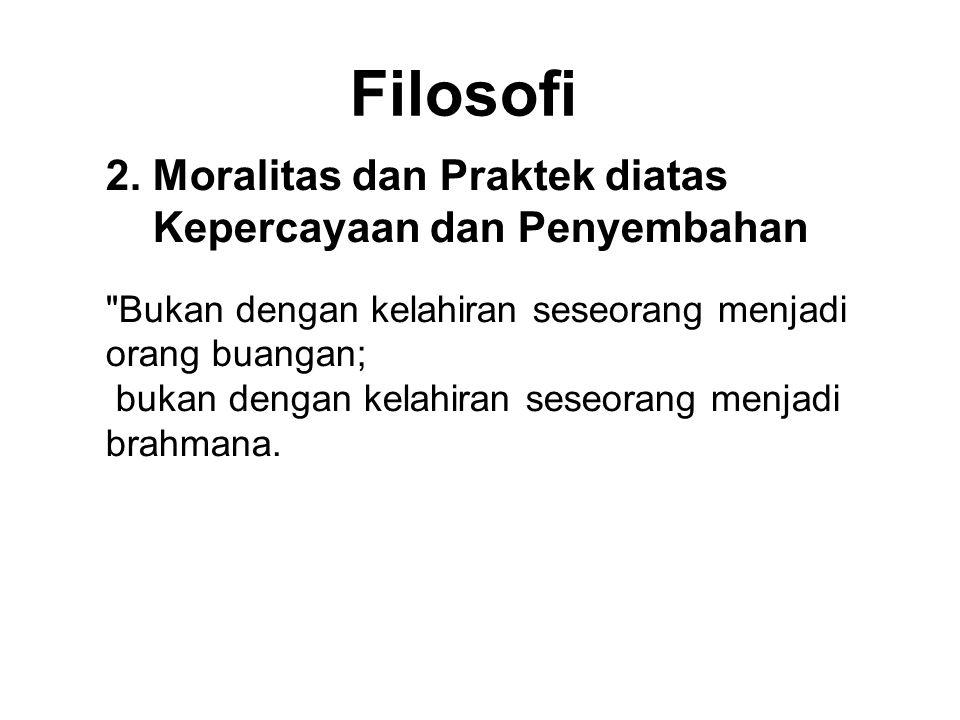 Filosofi 2. Moralitas dan Praktek diatas Kepercayaan dan Penyembahan