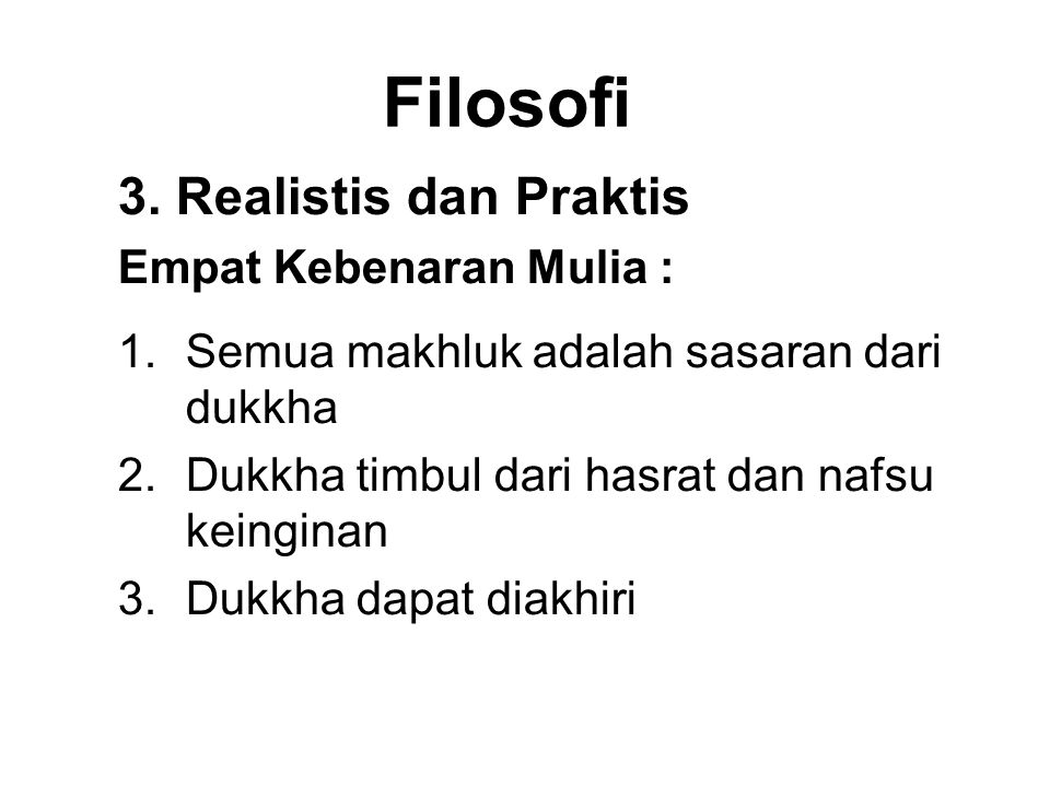 Filosofi 3. Realistis dan Praktis Empat Kebenaran Mulia :