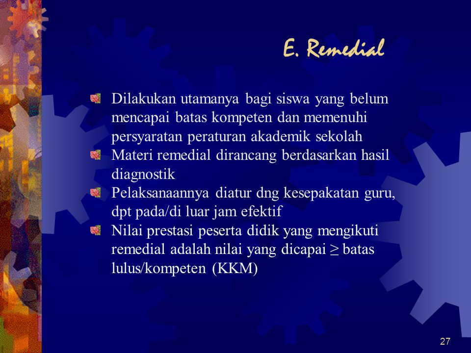 E. Remedial Dilakukan utamanya bagi siswa yang belum mencapai batas kompeten dan memenuhi persyaratan peraturan akademik sekolah.
