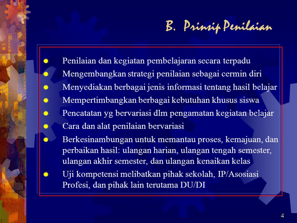 B. Prinsip Penilaian Penilaian dan kegiatan pembelajaran secara terpadu. Mengembangkan strategi penilaian sebagai cermin diri.