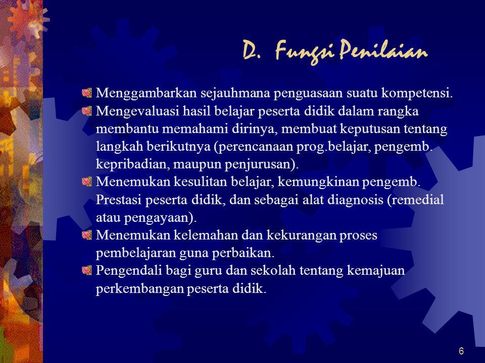 D. Fungsi Penilaian Menggambarkan sejauhmana penguasaan suatu kompetensi.