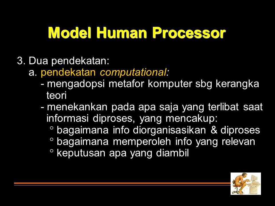 Model Human Processor 3. Dua pendekatan: a. pendekatan computational: