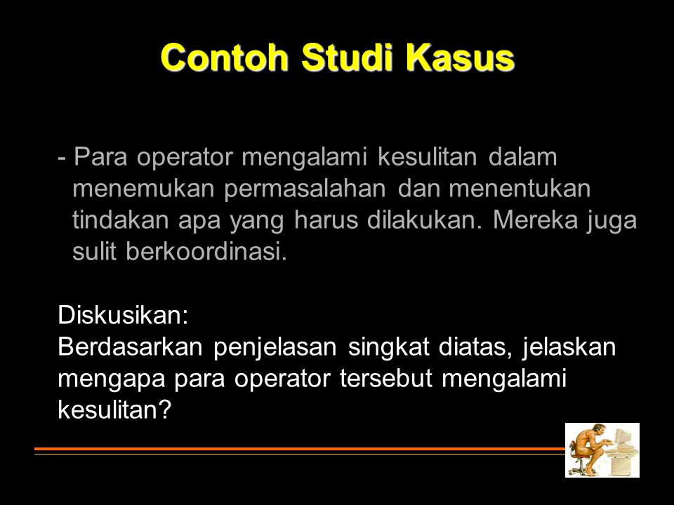 Contoh Studi Kasus Para operator mengalami kesulitan dalam