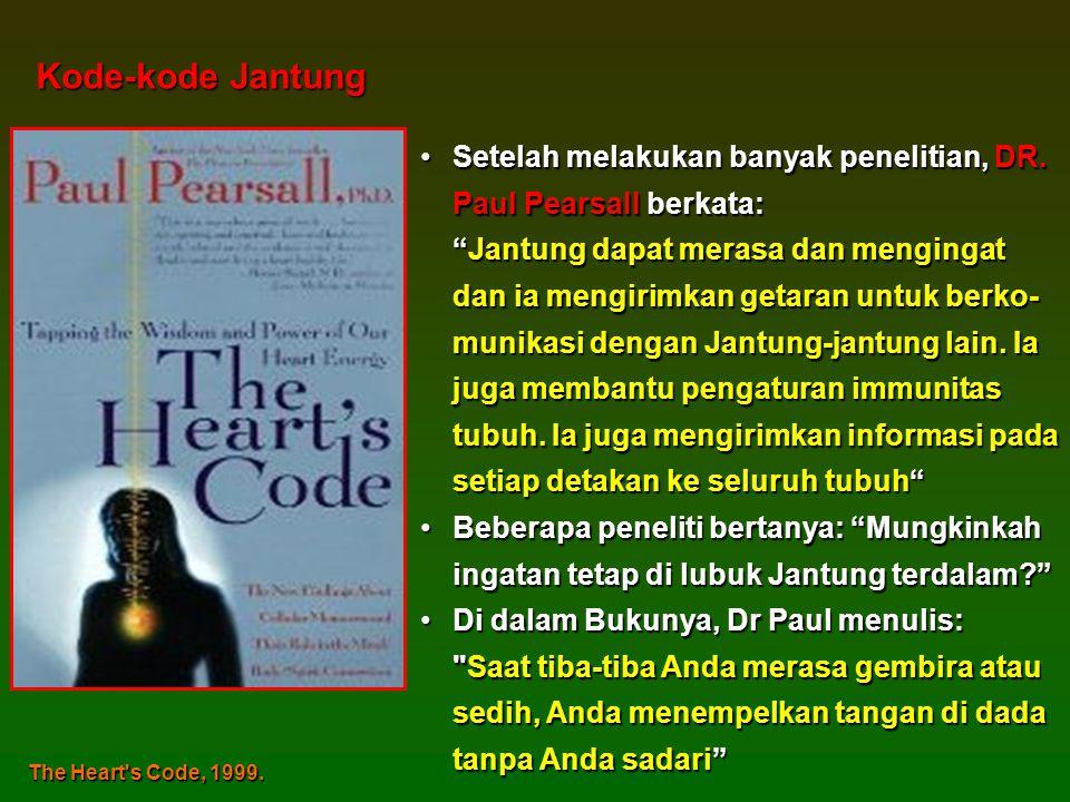Kode-kode Jantung Setelah melakukan banyak penelitian, DR. Paul Pearsall berkata: