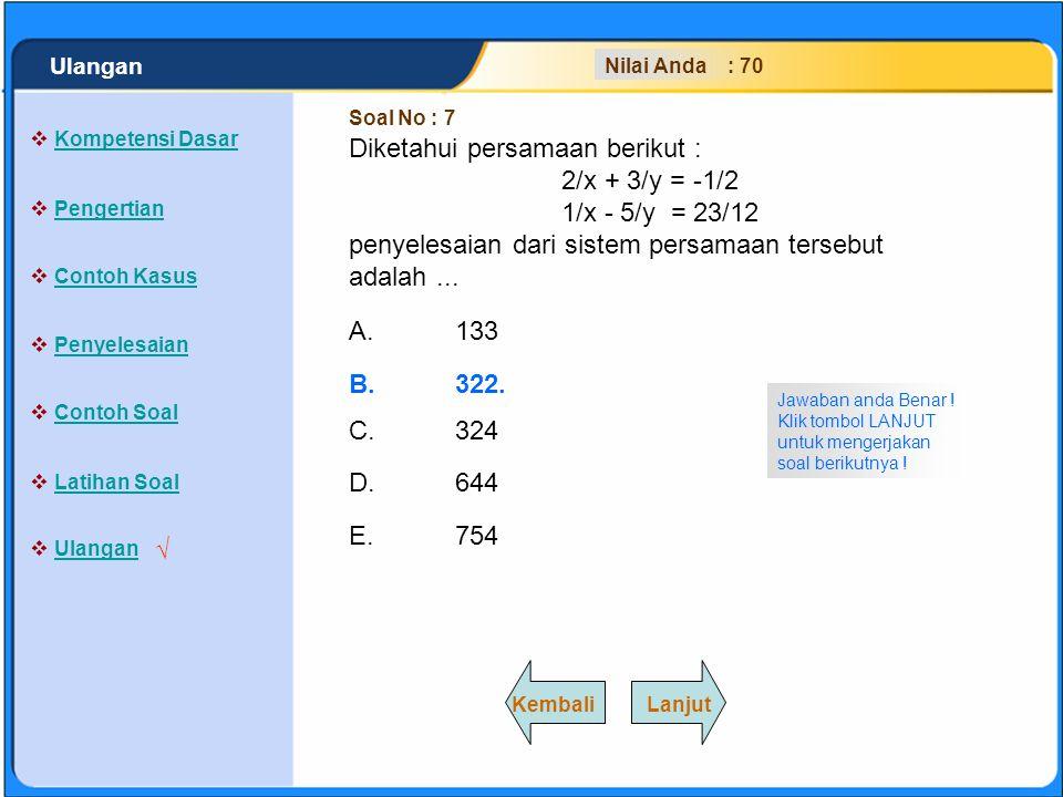 Diketahui persamaan berikut : 2/x + 3/y = -1/2 1/x - 5/y = 23/12