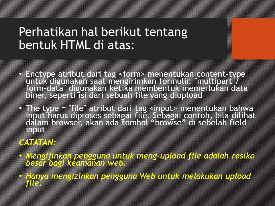 Perhatikan hal berikut tentang bentuk HTML di atas: