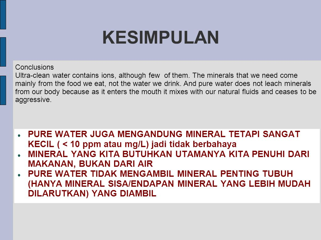 KESIMPULAN Conclusions. Ultra-clean water contains ions, although few of them. The minerals that we need come.