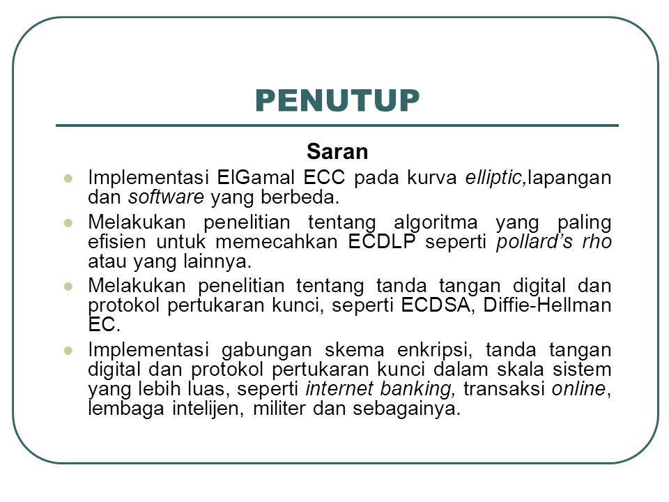PENUTUP Saran. Implementasi ElGamal ECC pada kurva elliptic,lapangan dan software yang berbeda.