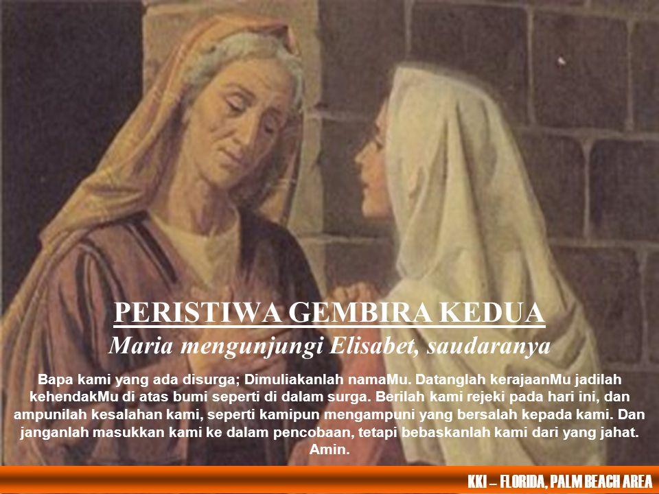 PERISTIWA GEMBIRA KEDUA Maria mengunjungi Elisabet, saudaranya