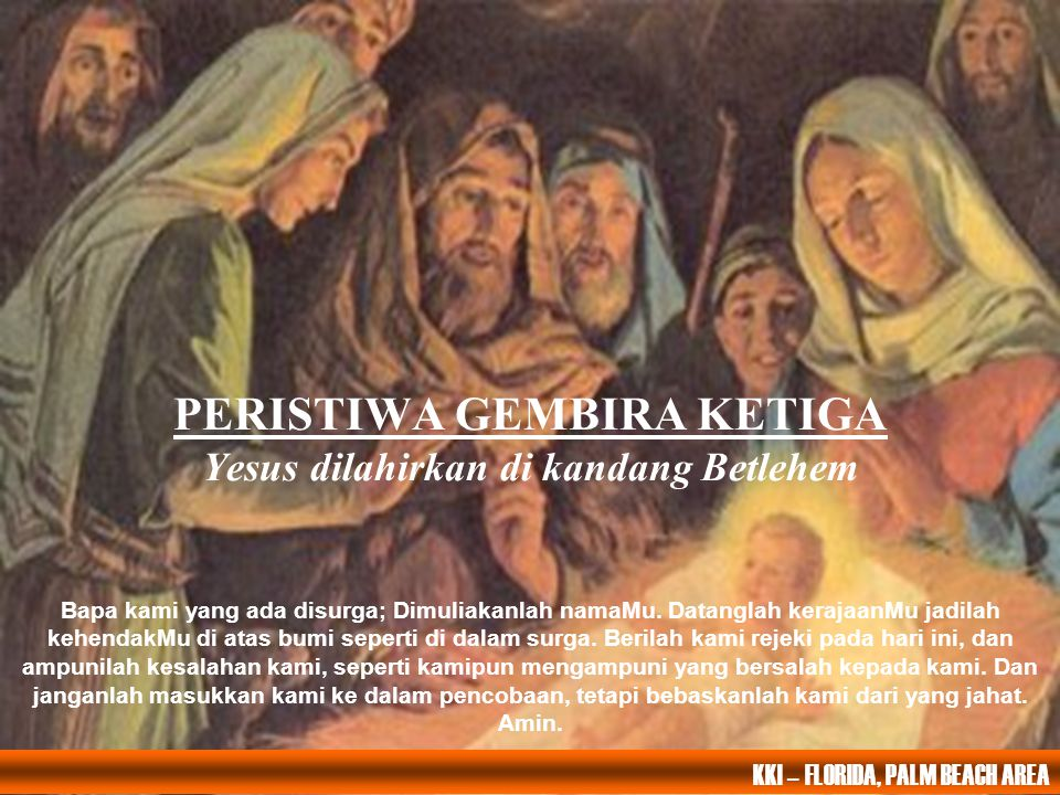 PERISTIWA GEMBIRA KETIGA Yesus dilahirkan di kandang Betlehem