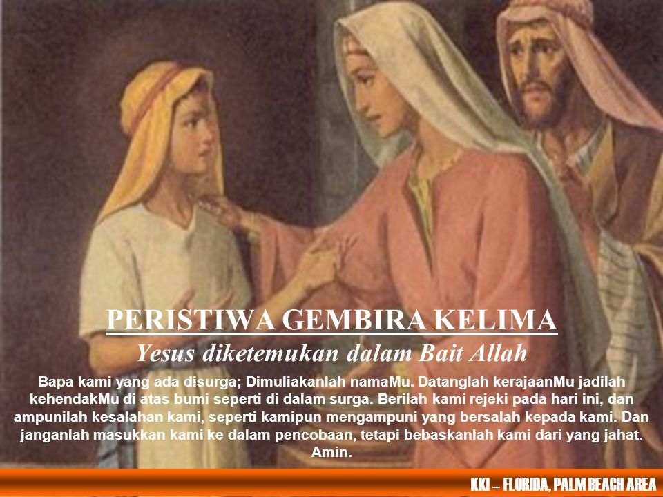 PERISTIWA GEMBIRA KELIMA Yesus diketemukan dalam Bait Allah