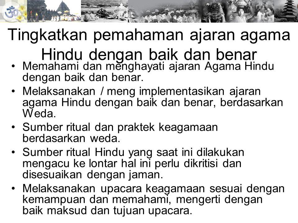 Tingkatkan pemahaman ajaran agama Hindu dengan baik dan benar