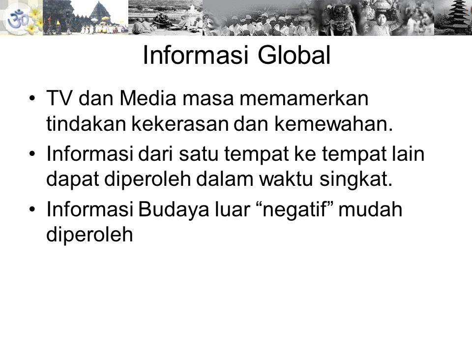 Informasi Global TV dan Media masa memamerkan tindakan kekerasan dan kemewahan.