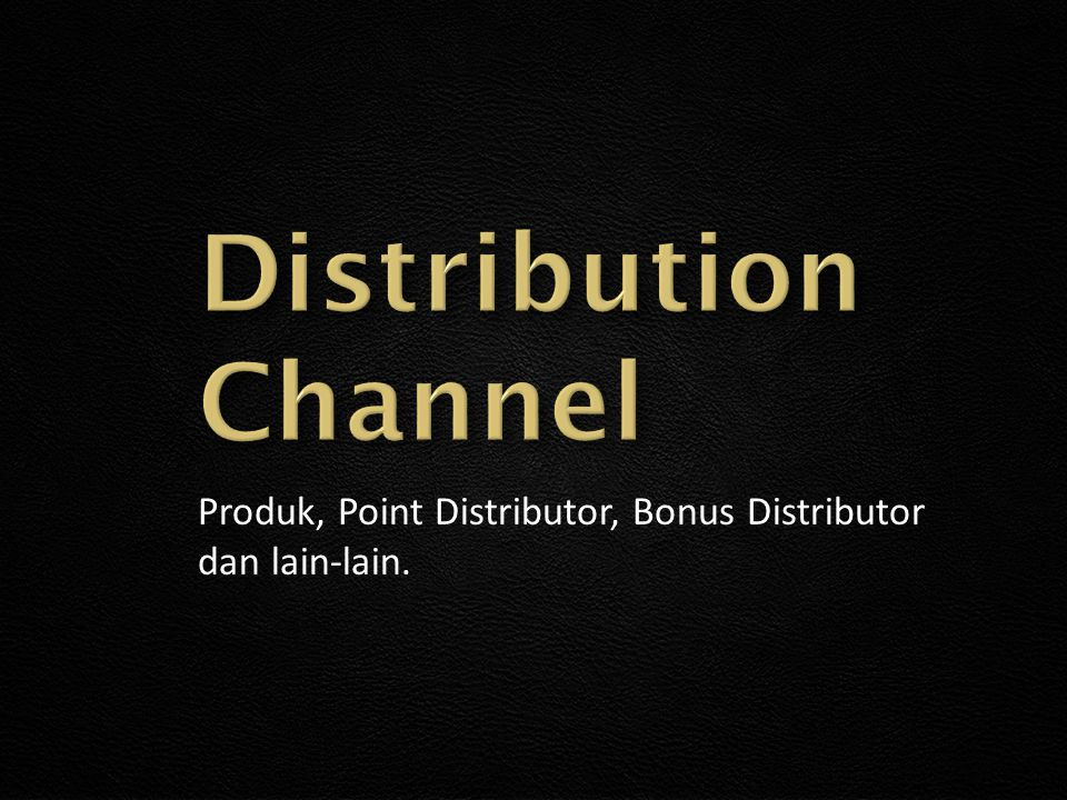 Distribution Channel Produk, Point Distributor, Bonus Distributor dan lain-lain.