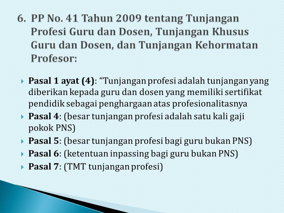 6. PP No. 41 Tahun 2009 tentang Tunjangan Profesi Guru dan Dosen, Tunjangan Khusus Guru dan Dosen, dan Tunjangan Kehormatan Profesor: