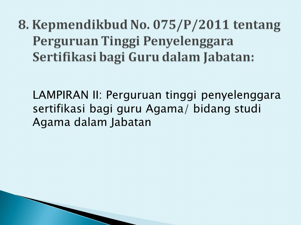 8. Kepmendikbud No. 075/P/2011 tentang Perguruan Tinggi Penyelenggara Sertifikasi bagi Guru dalam Jabatan:
