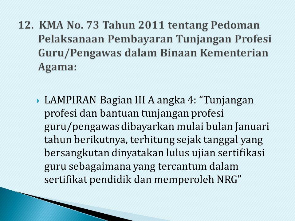 12. KMA No. 73 Tahun 2011 tentang Pedoman Pelaksanaan Pembayaran Tunjangan Profesi Guru/Pengawas dalam Binaan Kementerian Agama: